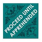"""""""Proceed Until Apprehended"""" Tile Coaster"""