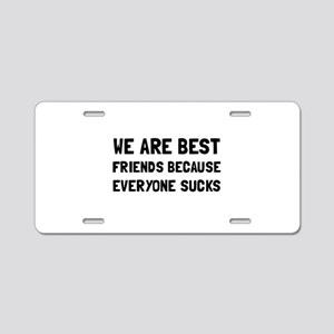 Best Friends Everyone Sucks Aluminum License Plate