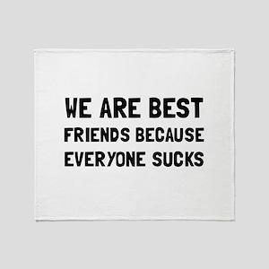 Best Friends Everyone Sucks Throw Blanket