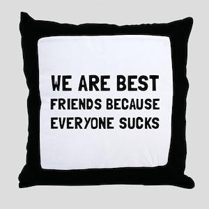 Best Friends Everyone Sucks Throw Pillow