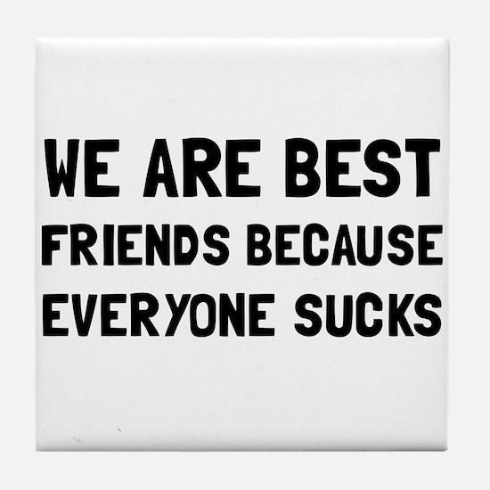 Best Friends Everyone Sucks Tile Coaster