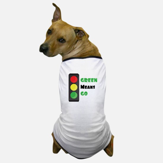 Green Means Go Dog T-Shirt
