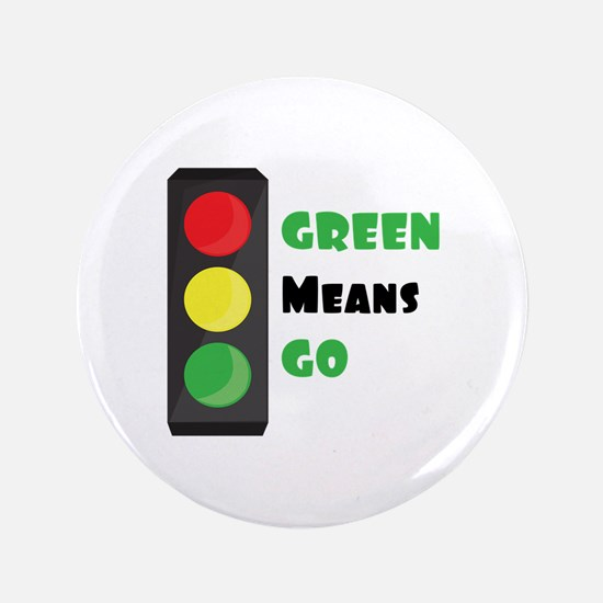 "Green Means Go 3.5"" Button"