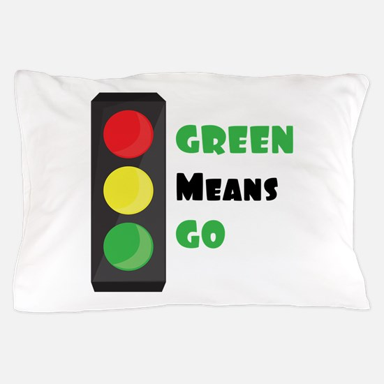 Green Means Go Pillow Case