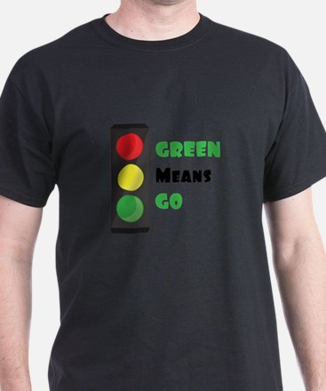Green Means Go T-Shirt
