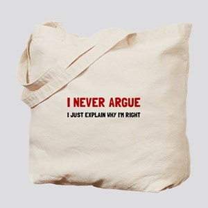I Never Argue Tote Bag