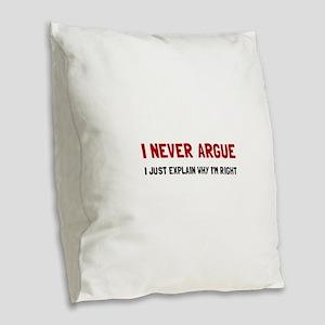 I Never Argue Burlap Throw Pillow