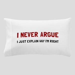 I Never Argue Pillow Case