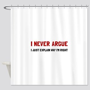 I Never Argue Shower Curtain