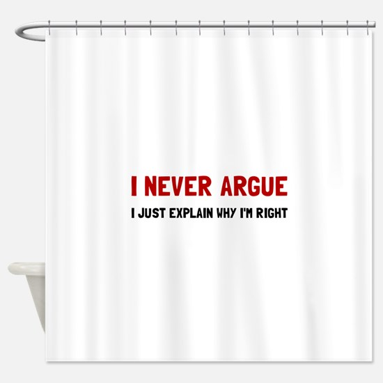 I Never Argue Shower Curtain
