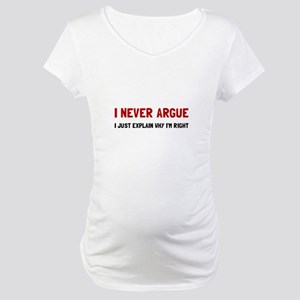 I Never Argue Maternity T-Shirt