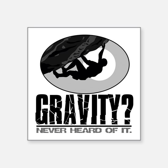 "Gravity? Rock Climber Square Sticker 3"" x 3"""