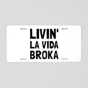 Living La Vida Broka Aluminum License Plate