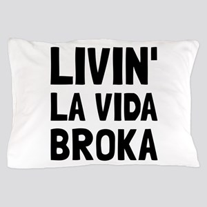 Living La Vida Broka Pillow Case