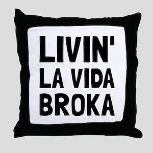 Living La Vida Broka Throw Pillow