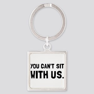 You Can't Sit With Us Keychains