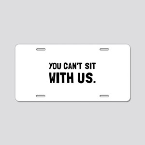 You Can't Sit With Us Aluminum License Plate