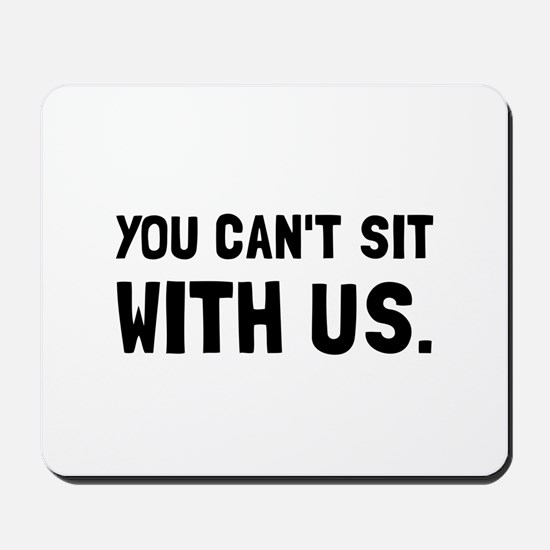 You Can't Sit With Us Mousepad