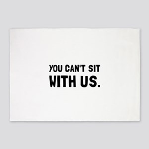 You Can't Sit With Us 5'x7'Area Rug