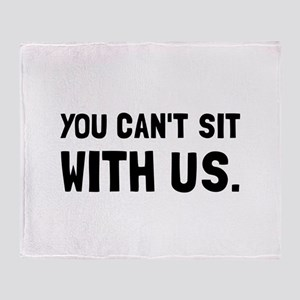 You Can't Sit With Us Throw Blanket