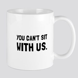 You Can't Sit With Us Mugs