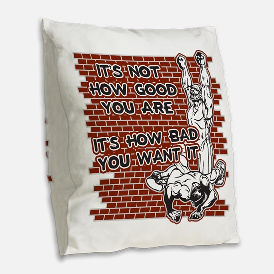 Wrestling How Good You Are Burlap Throw Pillow