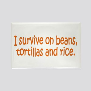 I survive on beans, tortillas Rectangle Magnet