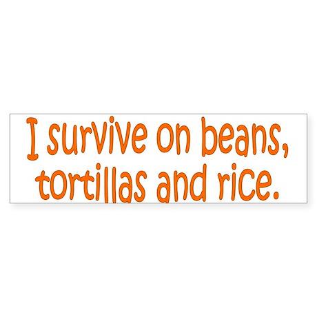 I survive on beans, tortillas Bumper Sticker