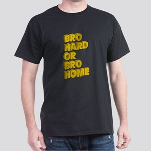Bro Hard or Bro Home T-Shirt