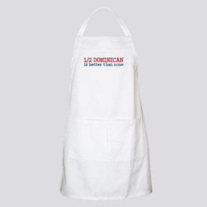 Half Dominican is Better Than None BBQ Apron