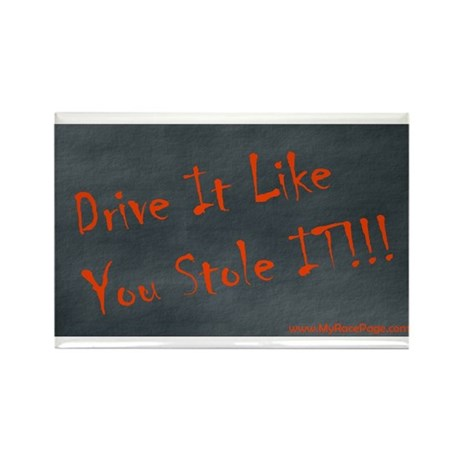 Drive It Like You Stole IT!!! Rectangle Magnet