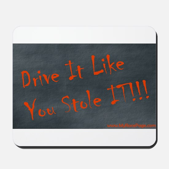 Drive It Like You Stole IT!!! Mousepad