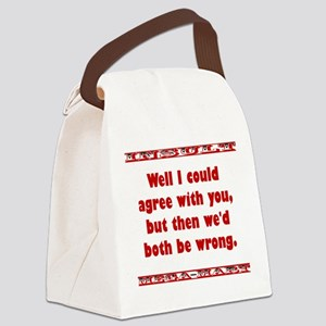 Well I Could Agree With You Canvas Lunch Bag