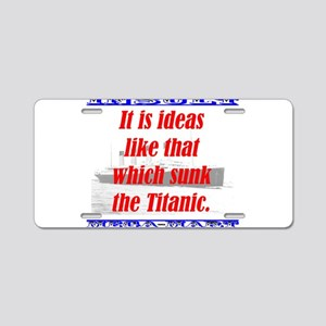 It Is Ideas Like That Which Sunk The Titanic Alumi