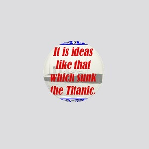 It Is Ideas Like That Which Sunk The Titanic Mini