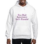 Too Bad Ignorance Isn't Painful Hooded Sweatshirt