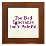 Too Bad Ignorance Isn't Painful Framed Tile