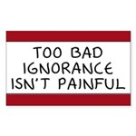 Too Bad Ignorance Isn't Painful Sticker (Rectangle