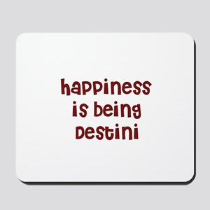 happiness is being Destini Mousepad