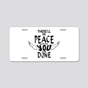 There'll Be Peace When You Aluminum License Plate