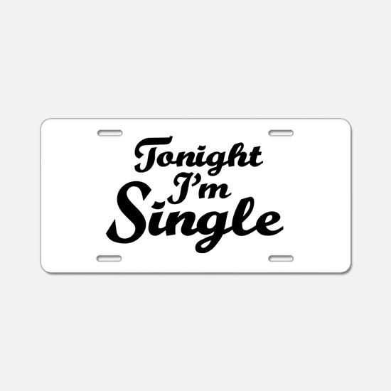 Tonight I'm single Aluminum License Plate