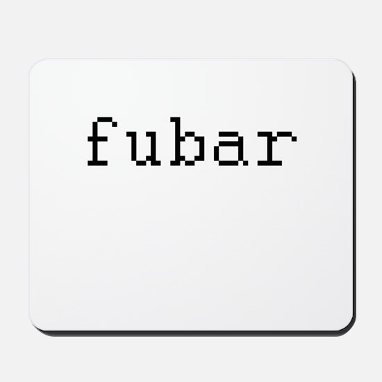 fubar - Fucked up beyond all recognition Mousepad
