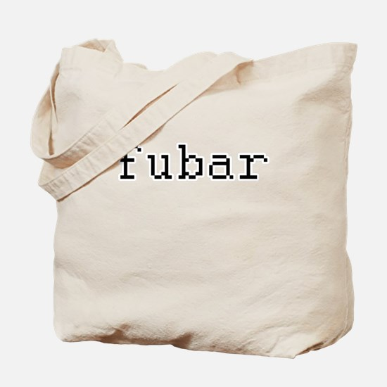 fubar - Fucked up beyond all recognition Tote Bag