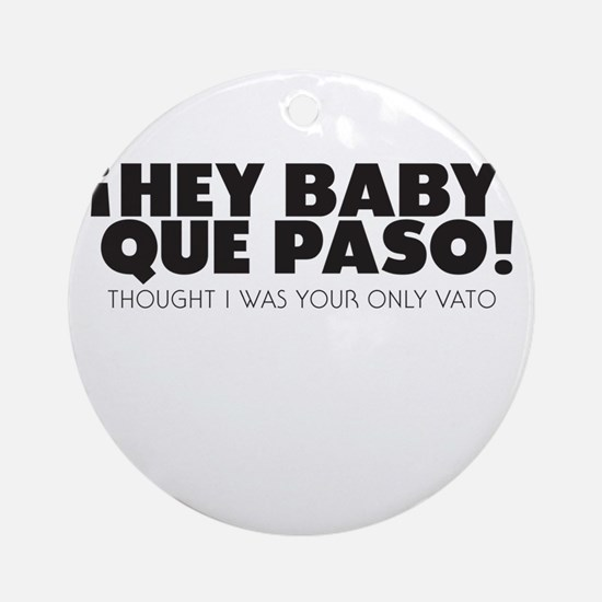 hey baby que paso Ornament (Round)