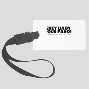 hey baby que paso Large Luggage Tag