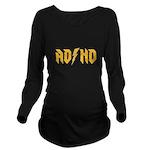 ADHD Long Sleeve Maternity T-Shirt