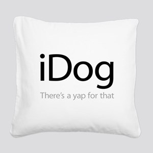 iDog - There's a Yap for That Square Canvas Pillow