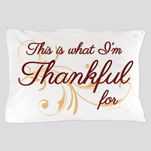 This is what Im Thankful for Pillow Case