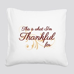 This is what Im Thankful for Square Canvas Pillow