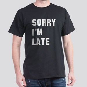 Sorry I'm late Dark T-Shirt